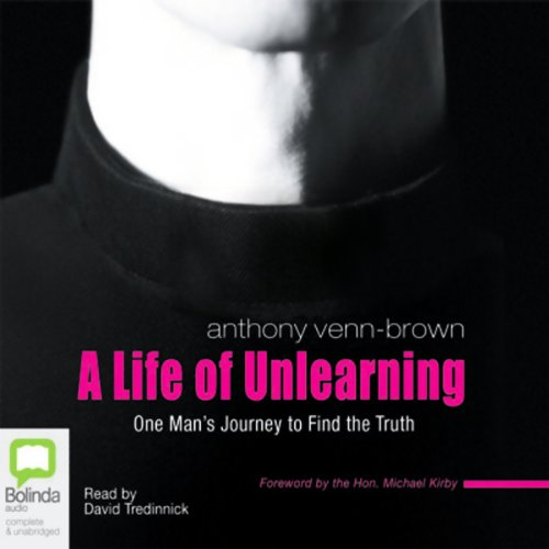 A Life of Unlearning     One Man's Journey to Find the Truth              By:                                                                                                                                 Anthony Venn-Brown                               Narrated by:                                                                                                                                 David Tredinnick                      Length: 12 hrs and 55 mins     5 ratings     Overall 4.8