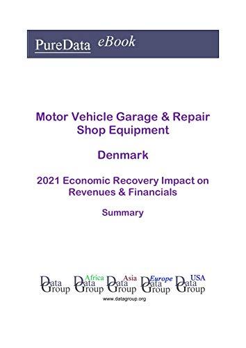 Motor Vehicle Garage & Repair Shop Equipment Denmark Summary: 2021 Economic Recovery Impact on Revenues & Financials (English Edition)