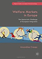 Welfare Markets in Europe: The Democratic Challenge of European Integration (Palgrave Studies in European Political Sociology) by Amandine Crespy(2017-12-18)