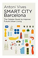 Smart City Barcelona: The Catalan Quest to Improve Future Urban Living (Canada Blanch / Sussex Academic Studies on Contemporary Spain)