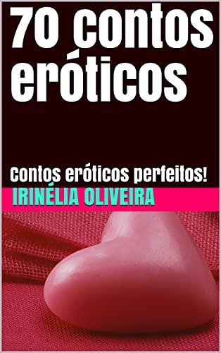 70 contos eróticos: Contos eróticos perfeitos!