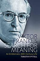 Viktor Frankl's Search for Meaning: An Emblematic 20th-Century Life (Making Sense of History, 23)