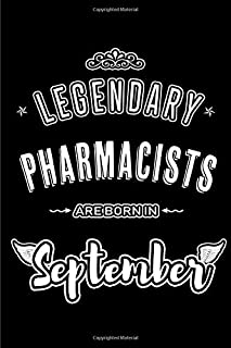 Legendary Pharmacists are born in September: Blank Lined Pharmacist Journal Notebooks Diary as Appreciation, Birthday, Welcome, Farewell, Thank You, ... & friends. Alternative to Birthday card