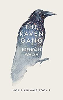 The Raven Gang (Noble Animals Book 1) by [Brendan Walsh]