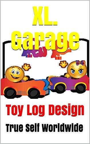 XL. Garage: Toy Log Design (True Self Worldwide Book 34) (English Edition)