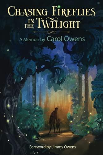 Chasing Fireflies in the Twilight: A Memoir by Carol Owens