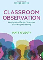 Classroom Observation: A Guide to the Effective Observation of Teaching and Learning
