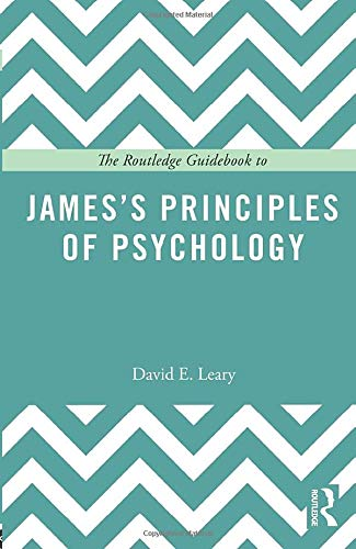 The Routledge Guidebook to James's Principles of Psychology (The...