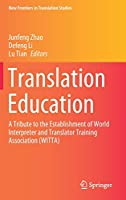Translation Education: A Tribute to the Establishment of World Interpreter and Translator Training Association (WITTA) (New Frontiers in Translation Studies)