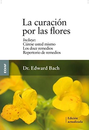 La Curacion Por las Flores: Curese Usted Mismo/Los Doce Remedios/Nuevo Repertorio de Remedios = Healing by the Flowers (Plus Vitae)