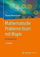 Mathematische Probleme loesen mit Maple: Ein Kurzeinstieg