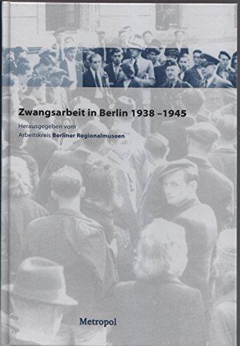 Zwangsarbeit in Berlin 1938 bis 1945