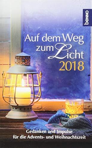 Auf dem Weg zum Licht 2018: Gedanken und Impulse für die Advents- und Weihnachtszeit