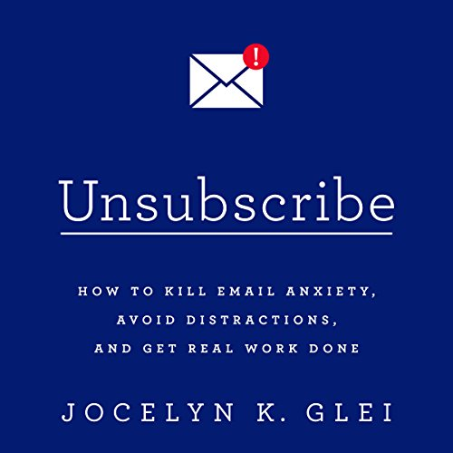 Unsubscribe     How to Kill Email Anxiety, Avoid Distractions, and Get Real Work Done              Written by:                                                                                                                                 Jocelyn K. Glei                               Narrated by:                                                                                                                                 Amy McFadden                      Length: 3 hrs and 2 mins     1 rating     Overall 5.0
