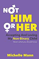 Not 'Him' or 'Her': Accepting and Loving My Non-Binary Child: Here's What You Should Know