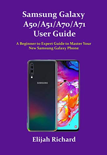 Samsung Galaxy A50/A51/A70/A71 User Guide: A Beginner to Expert Guide to Master Your New Samsung Galaxy Phone (English Edition)