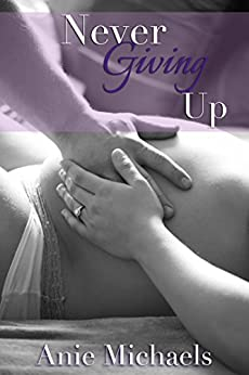 Never Giving Up (The Never Series Book 3) by [Anie Michaels, Krysta Drechsler, Brook Hryciw Shaded Tree Photography]