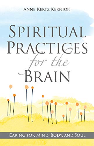 Spiritual Practices for the Brain: Caring for Mind, Body, and Soul