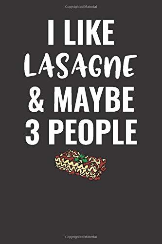 I Like Lasagne And Maybe 3 People: Blank Lined Journal Notebook Gift For Lasagne Lovers