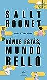 Dónde estás, mundo bello: La nueva novela de la aclamada autora de «Gente normal»
