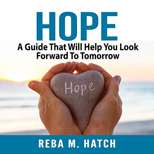 Hope: A Guide That Will Help You Look Forward to Tomorrow cover art