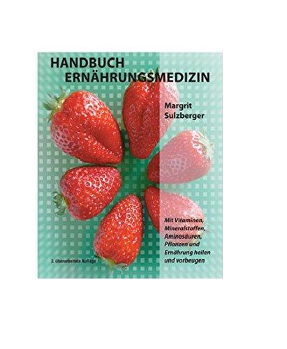 Handbuch Ernährungsmedizin: Mit Vitaminen, Mineralstoffen, Aminosäuren, Pflanzen und Ernährung heilen und vorbeugen