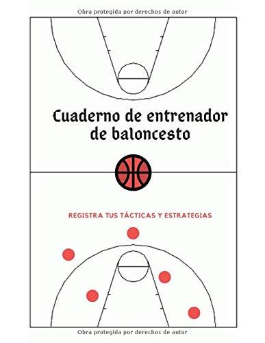 Cuaderno de entrenador de baloncesto: Registra tus tácticas y estrategias