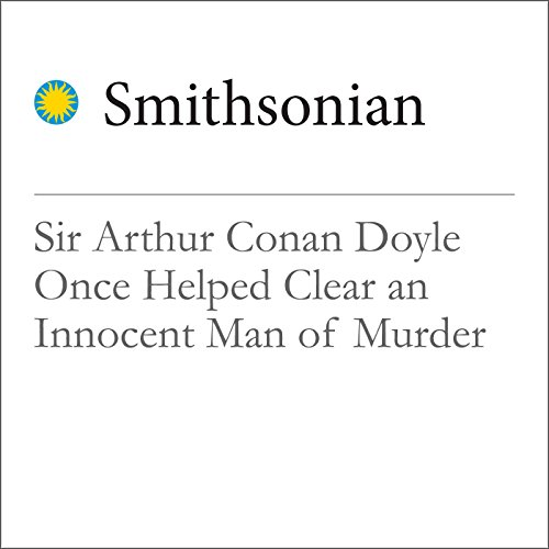 Sir Arthur Conan Doyle Once Helped Clear an Innocent Man of Murder cover art