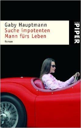 Suche impotenten Mann fürs Leben: Roman von Gaby Hauptmann ( April 2008 )