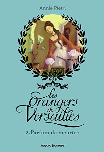 Les orangers de Versailles, Tome 02: Parfum de meurtre