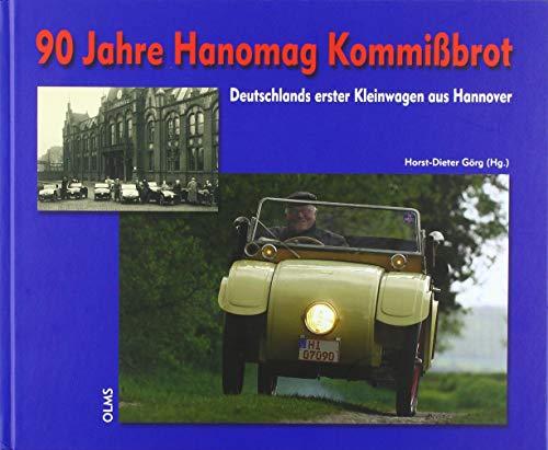 90 Jahre Hanomag Kommißbrot: Deutschlands erster Kleinwagen aus Hannover. Geschichten und Dokumente zum
