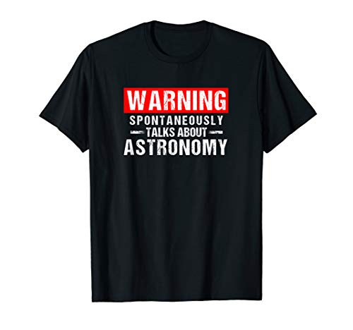 Warning Spontaneously Talks About Astronomy Teacher T-Shirt