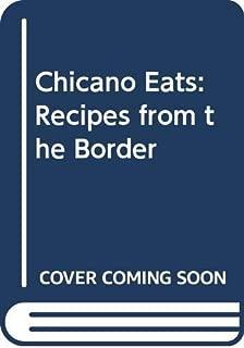 Chicano Eats: Recipes from the Border