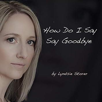 How Do I Say Goodbye