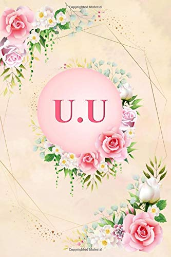 U.U: Elegant Pink Initial Monogram Two Letters U.U Notebook Alphabetical Journal for Writing & Notes, Romantic Personalized Diary Monogrammed Birthday ... Men (6x9 110 Ruled Pages Matte Floral Cover)