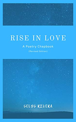 Rise in Love: A Poetry Chapbook (Revised Edition) by Rivera, Selys