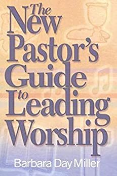 The New Pastor's Guide to Leading Worship by [Barbara Day Miller]