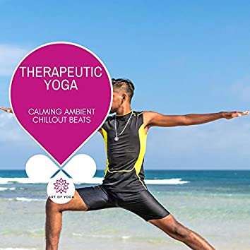 Therapeutic Yoga - Calming Ambient Chillout Beats