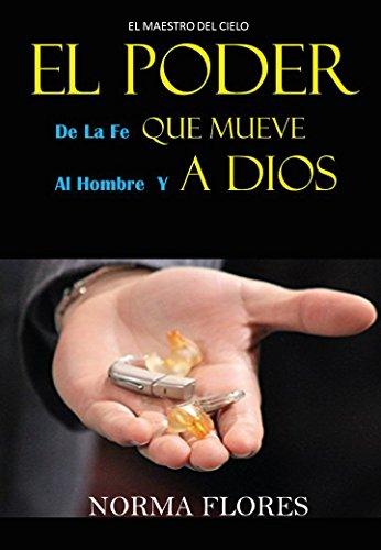 EL PODER DE LA FE QUE MUEVE AL HOMBRE Y A DIOS: El maestro del cielo libro devocional cristiano eBook: FLORES, NORMA: Amazon.es: Tienda Kindle