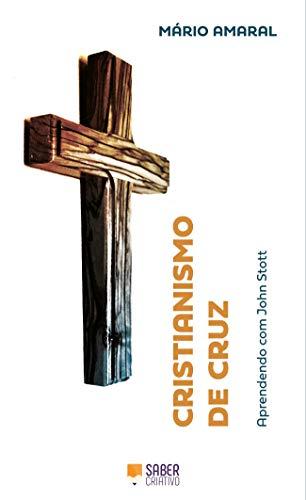 Cristianismo de Cruz: Aprendendo com John Stott