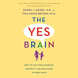 The Yes Brain     How to Cultivate Courage, Curiosity, and Resilience in Your Child              Written by:                                                                                                                                 Daniel J. Siegel,                                                                                        Tina Payne Bryson                               Narrated by:                                                                                                                                 Daniel J. Siegel,                                                                                        Tina Payne Bryson                      Length: 5 hrs and 56 mins     26 ratings     Overall 4.7