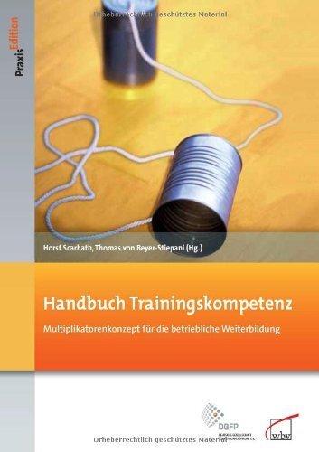 Handbuch Trainingskompetenz: Multiplikatorenkonzept für die betriebliche Weiterbildung von Scarbath, Horst (2012) Gebundene Ausgabe