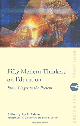 Fifty Modern Thinkers on Education: From Piaget to the Present (Routledge Key Guides)