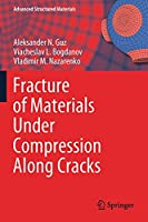 Fracture of Materials Under Compression Along Cracks (Advanced Structured Materials, 138)