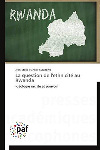 La question de l'ethnicité au Rwanda: Idéologie raciste et pouvoir (Omn.Pres.Franc.)