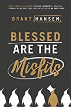 Blessed Are the Misfits: Great News for Believers who are Introverts, Spiritual Strugglers, or Just Feel Like They're Miss...