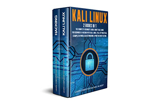 Kali Linux: 2 books in 1: The Complete Beginner's Guide About Kali Linux For Beginners & Hacking With Kali Linux, Full of Practical Examples Of Wireless ... & Penetration Testing (English Edition)