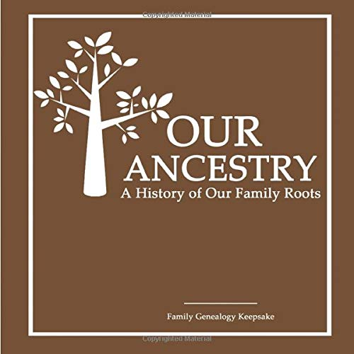 Our Ancestry - A History Of Our Family Roots: Brown Cover - A Family Genealogy Fill In Keepsake - DNA Test Companion - [Professional Binding]