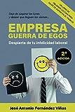 EMPRESA: GUERRA DE EGOS: Despierta de tu infelicidad laboral