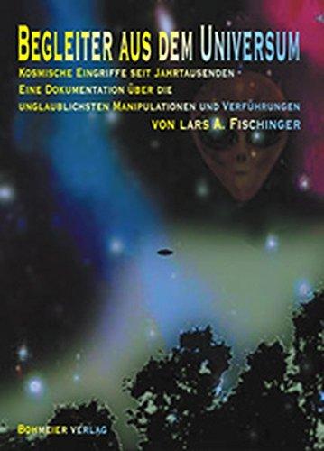 Begleiter aus dem Universum , Kosmische Eingriffe seit Jahrtausenden - Eine Dokumentation über die unglaublichsten Manipulationen und Verführungen
